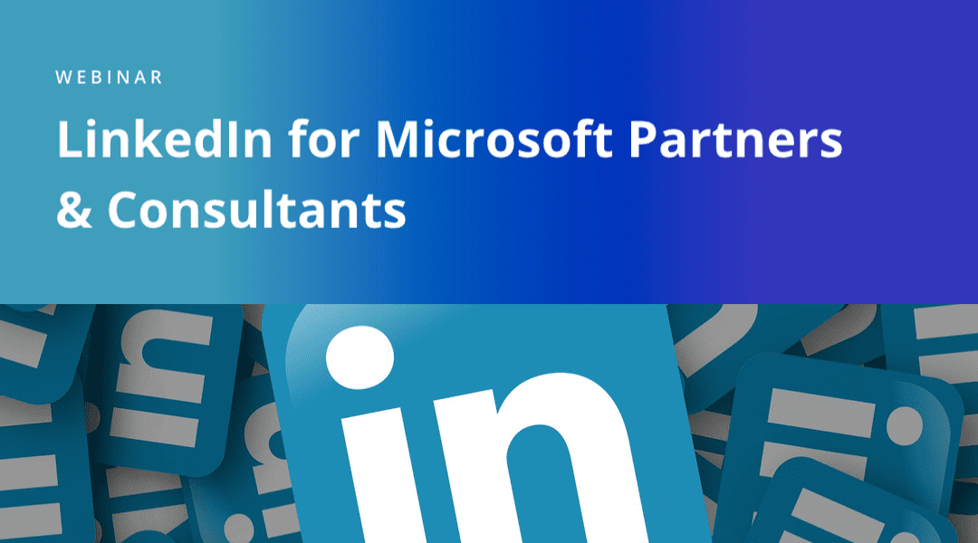 Webinar: LinkedIn for Microsoft Partners & Consultants